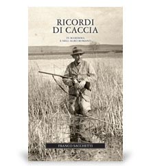 Narrativa Venatoria: Ricordi di Caccia, In Maremma e nell'Agro Romano, editore olimpia